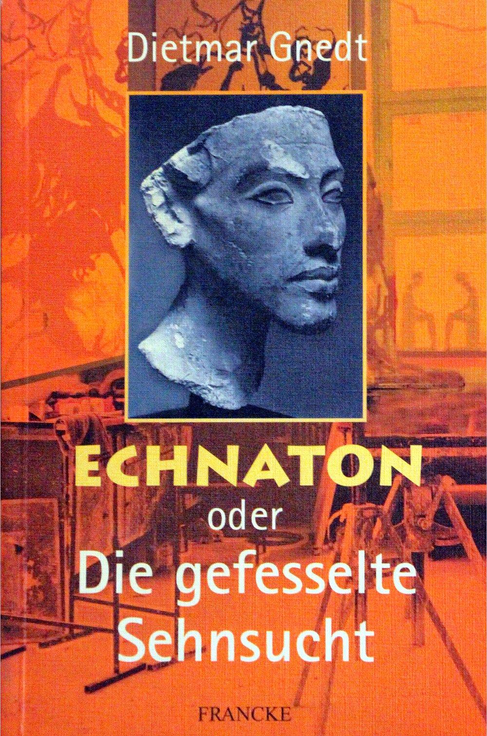 Roman: Echnaton oder Die gefesselte Sehnsucht